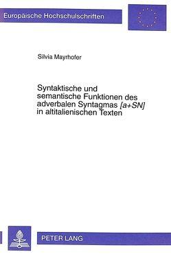 Syntaktische und semantische Funktionen des adverbalen Syntagmas «[a+SN]» in altitalienischen Texten von Mayrhofer,  Silvia