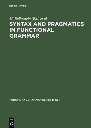 Syntax and Pragmatics in Functional Grammar von Bolkestein,  M., Groot,  Caspar de, Mackenzie,  J. Lachlan