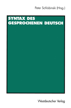 Syntax des gesprochenen Deutsch von Schlobinski,  Peter