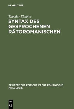 Syntax des gesprochenen Rätoromanischen von Ebneter,  Theodor