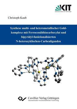Synthese multi- und heterometallischer Goldkomplexe mit Ferrocendithiocarboxylat und bipyridyl-funktionalisierten N-heterozyklischen-Carbenliganden von Kaub,  Christoph