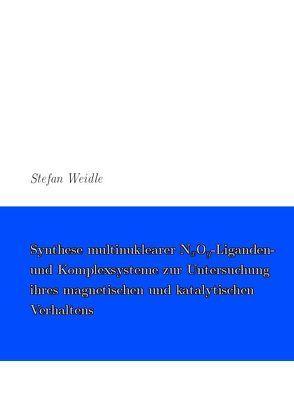 Synthese multinuklearer Liganden- und Komplexsysteme zur Untersuchung ihres magnetischen und katalytischen Verhaltens von Weidle,  Stefan