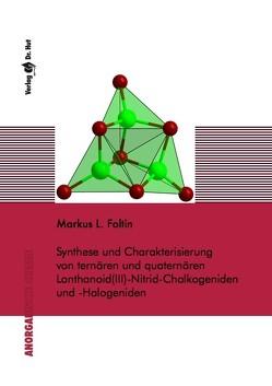 Synthese und Charakterisierung von ternären und quaternären Lanthanoid(III)-Nitrid-Chalkogeniden und -Halogeniden von Foltin,  Markus L.
