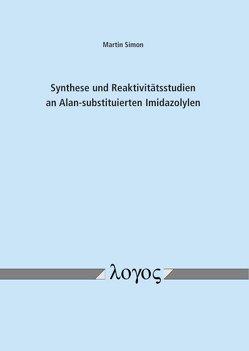 Synthese und Reaktivitätsstudien an Alan-substituierten Imidazolylen von Simon,  Martin