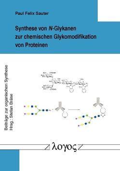Synthese von N-Glykanen zur chemischen Glykomodifikation von Proteinen von Sauter,  Paul Felix