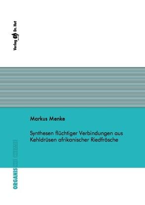 Synthesen flüchtiger Verbindungen aus Kehldrüsen afrikanischer Riedfrösche von Menke,  Markus
