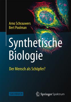Synthetische Biologie – Der Mensch als Schöpfer? von Kamphuis,  Andrea, Poolman,  Bert, Schrauwers,  Arno