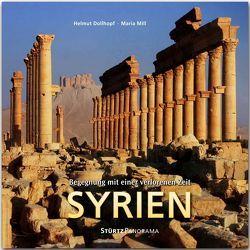 Syrien – Begegnung mit einer verlorenen Zeit von Dollhopf,  Helmut, Mill,  Maria
