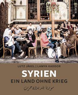 Syrien. Ein Land ohne Krieg von Jäkel,  Lutz, Kaddor,  Lamya