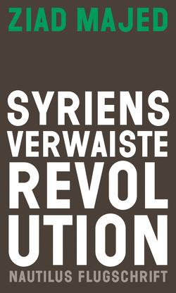 Syriens verwaiste Revolution von Etzbach,  Harald, Majed,  Ziad