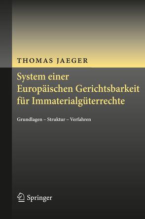 System einer Europäischen Gerichtsbarkeit für Immaterialgüterrechte von Jaeger,  Thomas