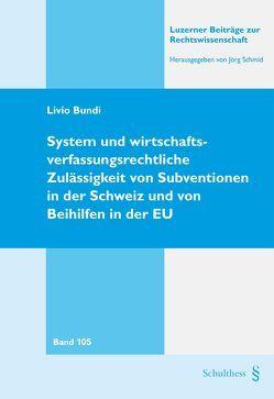 System und wirtschaftsverfassungsrechtliche Zulässigkeit von Subventionen in der Schweiz und von Beihilfen in der EU von Bundi,  Livio