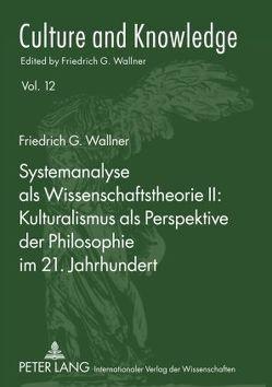 Systemanalyse als Wissenschaftstheorie II: Kulturalismus als Perspektive der Philosophie im 21. Jahrhundert von Wallner,  Friedrich G.