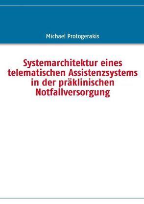 Systemarchitektur eines telematischen Assistenzsystems in der präklinischen Notfallversorgung von Protogerakis,  Michael