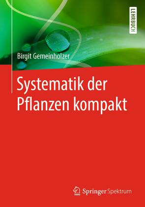 Systematik der Pflanzen kompakt von Gemeinholzer,  Birgit