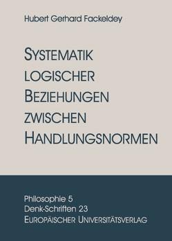 Systematik logischer Beziehungen zwischen Handlungsnormen von Fackeldey,  Gerhard Hubert