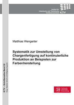 Systematik zur Umstellung von Chargenfertigung auf kontinuierliche Produktion an Beispielen zur Farbenherstellung von Wengerter,  Matthias