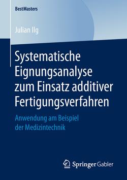 Systematische Eignungsanalyse zum Einsatz additiver Fertigungsverfahren von Ilg,  Julian