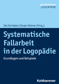 Systematische Fallarbeit in der Logopädie von Schräpler,  Ute, Steiner,  Jürgen