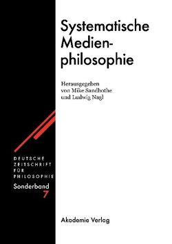 Systematische Medienphilosophie von Nagl,  Ludwig, Sandbothe,  Mike
