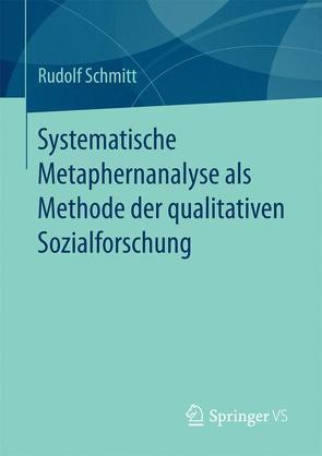 Systematische Metaphernanalyse als Methode der qualitativen Sozialforschung von Schmitt,  Rudolf