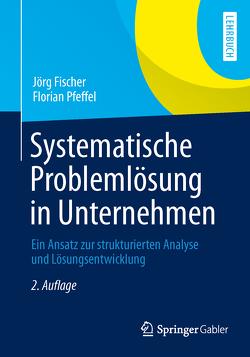 Systematische Problemlösung in Unternehmen von Fischer,  Jörg, Pfeffel,  Florian