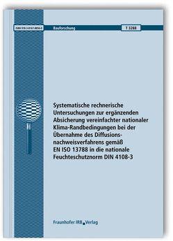 Systematische rechnerische Untersuchungen zur ergänzenden Absicherung vereinfachter nationaler Klima-Randbedingungen bei der Übernahme des Diffusionsnachweisverfahrens gemäß EN ISO 13788 in die nationale Feuchteschutznorm DIN 4108-3. von Ackermann,  Thomas, Grafe,  Michael, Kießl,  Kurt