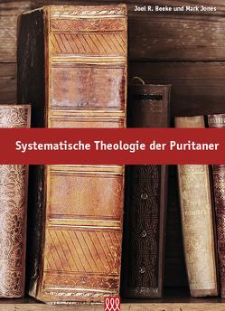 Systematische Theologie der Puritaner von Beeke und Jones,  Joel R. und Mark