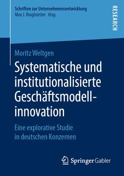 Systematische und institutionalisierte Geschäftsmodellinnovation von Weltgen,  Moritz