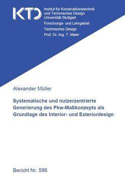 Systematische und nutzerzentrierte Generierung des Pkw-Maßkonzepts als Grundlage des Interior- und Exteriordesign von Müller,  Alexander