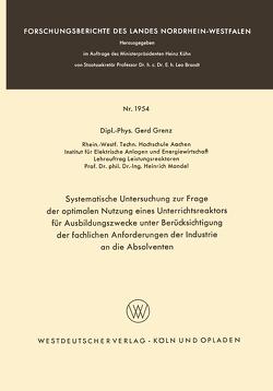 Systematische Untersuchung zur Frage der optimalen Nutzung eines Unterrichtsreaktors für Ausbildungszwecke unter Berücksichtigung der fachlichen Anforderungen der Industrie an die Absolventen von Grenz,  Gerd