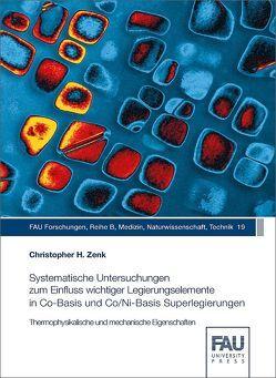 Systematische Untersuchungen zum Einfluss wichtiger Legierungselemente in Co-Basis und Co/Ni-Basis Superlegierungen von Zenk,  Christopher H.