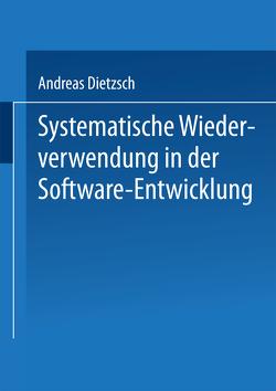 Systematische Wiederverwendung in der Software-Entwicklung von Dietzsch,  Andreas