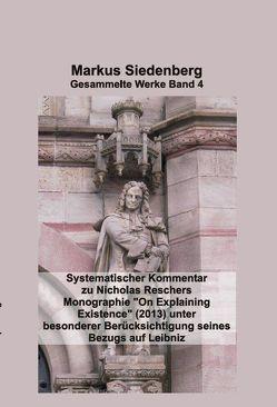 """Systematischer Kommentar zu Nicholas Reschers Monographie """"On Explaining Existence"""" (2013) unter besonderer Berücksichtigung seines Bezugs auf Leibnitz von Markus,  Siedenberg"""