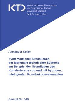 Systematisches Erschließen der Merkmale technischer Systeme am Beispiel der Grundlagen des Konstruierens von und mit hybriden, intelligenten Konstruktionselementen von Keller,  Alexander