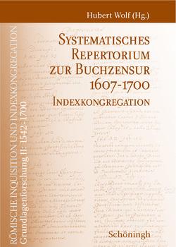 Römische Inquisition und Indexkongregation. Grundlagenforschung: 1542-1700 / Systematisches Repertorium zur Buchzensur 1607–1700 von Wolf,  Hubert