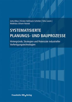 Systematisierte Planungs- und Bauprozesse. von Albus,  Jutta, Hollmann-Schröter,  Kirsten, Lowin,  Felix, Nowak,  Matthäus Johann