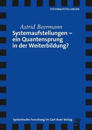 Systemaufstellungen – ein Quantensprung in der Weiterbildung? von Beermann,  Astrid