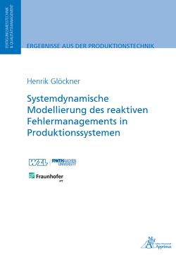 Systemdynamische Modellierung des reaktiven Fehlermanagements in Produktionssystemen von Glöckner,  Henrik