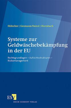 Systeme zur Geldwäschebekämpfung in der EU von Gesmann-Nuissl,  Dagmar, Hölscher,  Reinhold, Hornbach,  Christian