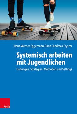 Systemisch arbeiten mit Jugendlichen von Eggemann-Dann,  Hans-Werner, Fryszer,  Andreas