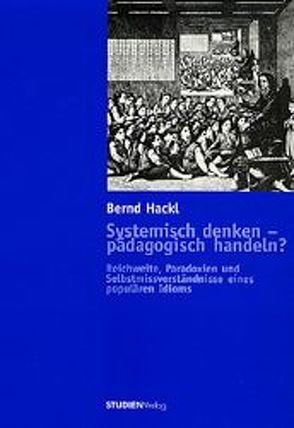 Systemisch denken – pädagogisch handeln? von Univ.-Prof. Dr. Hackl,  Bernd