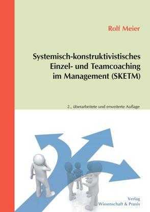 Systemisch-konstruktivistisches Einzel- und Teamcoaching im Management (SKETM) von Meier,  Rolf