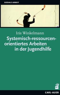 Systemisch-ressourcenorientiertes Arbeiten in der Jugendhilfe von Winkelmann,  Iris