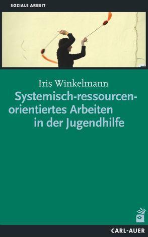 Systemisch-ressourcenorientiertes Arbeiten in der Jugendhilfe von Molter,  Haja, Winkelmann,  Iris, Wolter,  Birgit