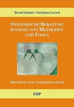 Systemische Beratung jenseits von Tools und Methoden von Gérard,  Christiane, Schmid,  Bernd
