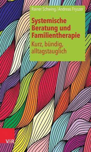 Systemische Beratung und Familientherapie – kurz, bündig, alltagstauglich von Fryszer,  Andreas, Schwing,  Rainer