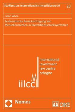 Systemische Berücksichtigung von Menschenrechten in Investitionsschiedsverfahren von Scheu,  Julian