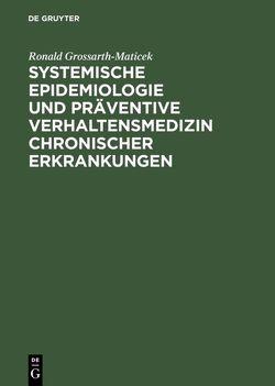 Systemische Epidemiologie und präventive Verhaltensmedizin chronischer Erkrankungen von Grossarth-Maticek,  Ronald