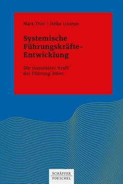 Systemische Führungskräfte-Entwicklung von Linnepe,  Heike, Thiel,  Mark